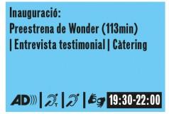 Inauguració. Preestrena de wonder. Entrevista testimonial. Catering. Dimarts 19h30-22h. AD SPS LS