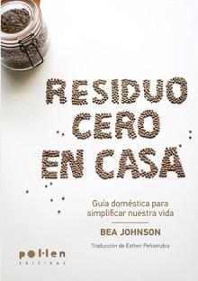 Residuo Cero en casa, de Bea Johnson. Pol·len Edicions