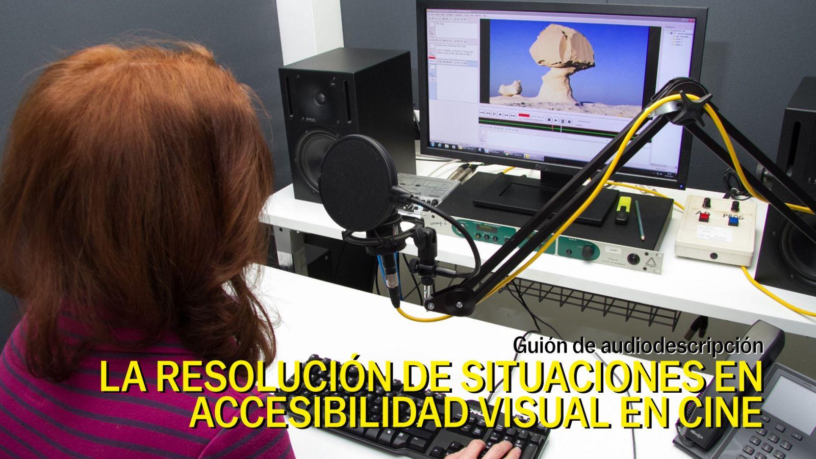 Taller Guión de audiodescripción. La resolución de situaciones en accesibilidad visual en cine