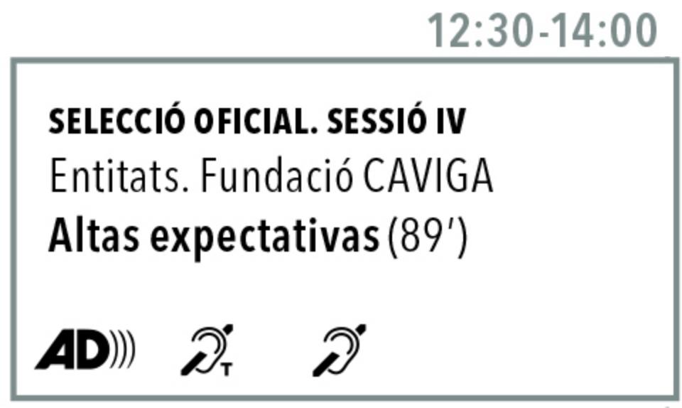 Selecció oficial. Sessio IV. Entitats Fundació CAVIGA. Altas Expectativas. Audiodescrit, bucle magnetic, subtituls per a sords.