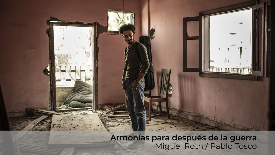 Armonías para después de la guerra, Miguel Roth & Pablo Tosco