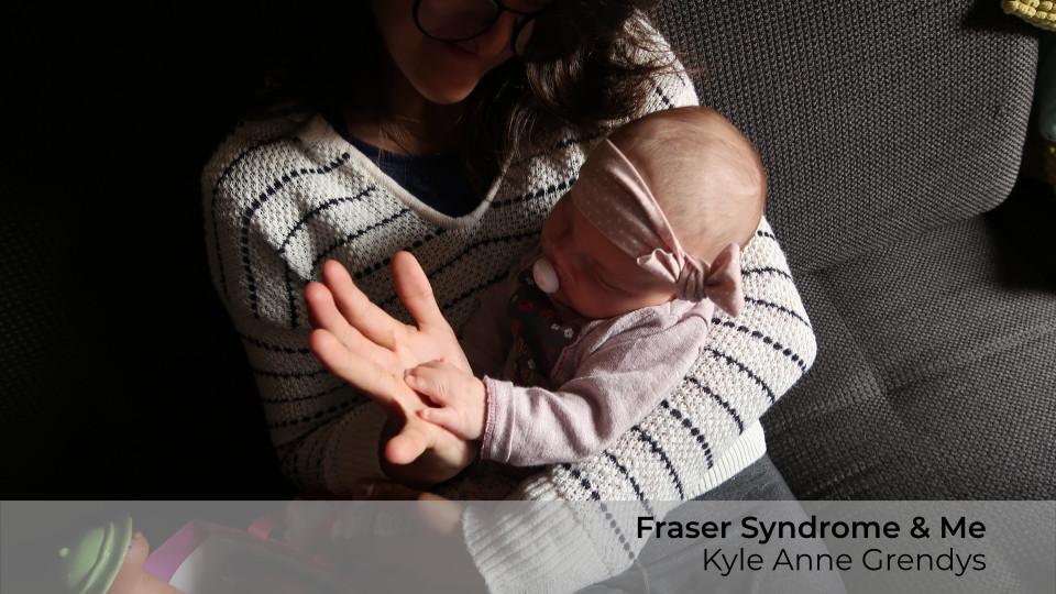 Fraser Syndrome & Me, Kyle Anne Grendys